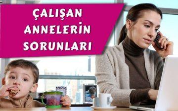 çalışan annelerin yaşadığı sorunlar ve çözüm yolları