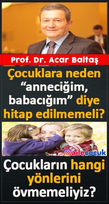 Çocuklara hitap ederken kullandığımız ifadeler... Çocukların hangi yönlerini övmemeliyiz? Prof. Dr. Acar Baltaş'tan anne-babalara tavsiyeler...