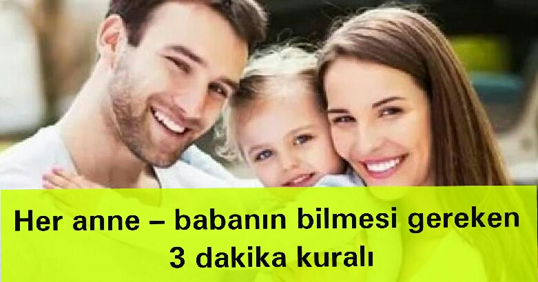 Her anne ve babanın bilmesi gereken 3 dakika kuralı 5