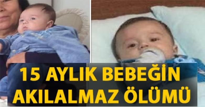 15 aylık bebeğin akılalmaz ölümü 3