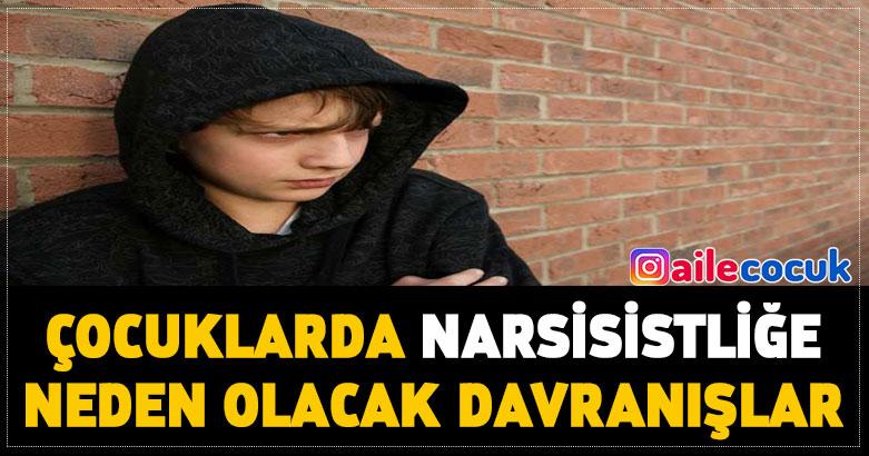 Çocuklarda narsisistliğe neden olacak davranışlar 2