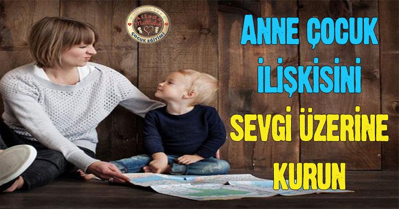 Anne çocuk ilişkisini sevgi üzerine kurun 2