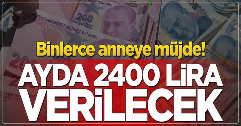 Binlerce anneye müjde! Ayda 2400 lira verilecek