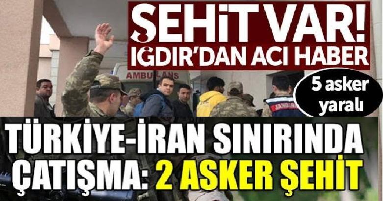 Türkiye-İran sınırında çatışma: 2 şehit, 5 asker yaralı
